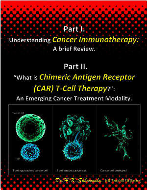 "Part I- Understanding Cancer Immunotherapy: A brief Review. Part II - ""What is Chimeric Antigen Receptor (CAR)T-Cell Therapy? An Emerging Cancer Treatment Modality."