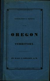 A Geographical Sketch of that Part of North America, Called Oregon: Containing an Account of the Indian Title;--the Nature of a Right of Sovereignty;--the First Discoveries;--climate and Seasons;--face of the Country and Mountains--natural Divisions, Physical Appearance and Soil of Each;--forests and Vegetable Productions;--rivers, Bays; &c.; Islands, &c.; Animals;--the Disposition of the Indians, and the Number and Situation of Their Tribes;--together with an Essay on the Advantages Resulting from a Settlement of the Territory. To which is Attached a New Map of the Country