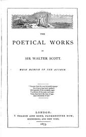 The Poetical Works of Sir Walter Scott: With Memoir of the Author