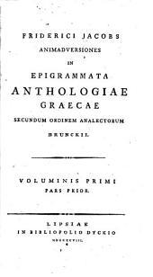 Animadversiones in epigrammata anthologiae graecae secundum ordinem analectorum Brunckii...