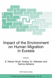 Impact of the Environment on Human Migration in Eurasia: Proceedings of the NATO Advanced Research Workshop, held in St. Petersburg, 15-18 November 2003