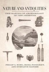 Nature and Antiquities: The Making of Archaeology in the Americas