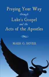 Praying Your Way through Luke's Gospel and the Acts of the Apostles