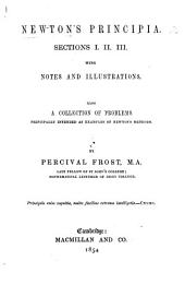 Newton's Principia. Sections I. II. III. With notes and illustrations. Also, a collection of problems principally intended as examples of Newton's methods. By P. Frost