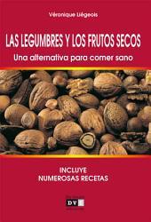 Las Legumbres y Los Frutos Secos. una Alternativa para Comer Sano