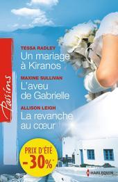 Un mariage à Kiranos - L'aveu de Gabrielle - La revanche au coeur: (promotion)