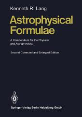 Astrophysical Formulae: A Compendium for the Physicist and Astrophysicist, Edition 2