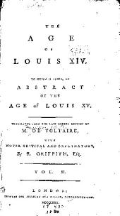 The Age of Louis XIV.: To which is Added, an Abstract of The Age of Louis XV.