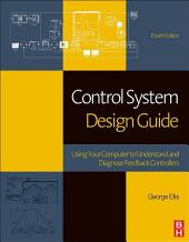 Control System Design Guide: Using Your Computer to Understand and Diagnose Feedback Controllers, Edition 4