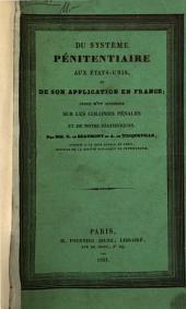 Du système pénitentiaire aux États-Unis: et de son application en France; suivi d'un appendice sur les colonies pénales et de notes statistiques