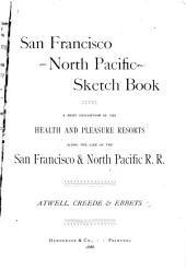 San Francisco and North Pacific Sketch Book: A Brief Description of the Health and Pleasure Resorts Along the Line of the San Francisco & North Pacific R.R.