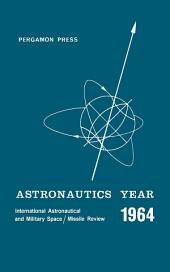 Astronautics Year: An International Astronautical and Military Space/Missile Review of 1964