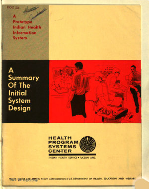 A Prototype Indian Health Information System  A Summary of the Initial System Design  Health Programs Systems Center  Indian Health Service  Tucson  Arizona