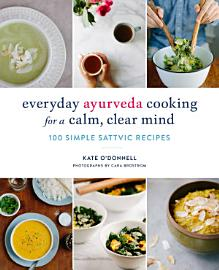 Everyday Ayurveda Cooking For A Calm  Clear Mind