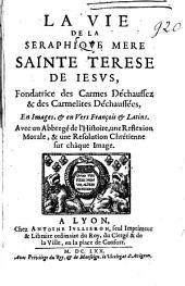 La vie de la seraphique Mère Sainte Terese de Jésus... en images, et en vers françois et latins. Avec un abbregé de l'histoire, une reflexion morale, et une resolution chrétienne sur châque image