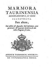 Marmora Taurinensia dissertationibus et notis illustrata: Pars altera, cui addita est appendix inscriptionum quae perierunt & quarum memoria ab uno nobis Pingonio servata