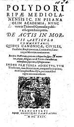 P. Ripæ ... de actis in mortis articulo commentarii, quibus canonicæ, civiles, feudales, ... criminales, cæteræque materiæ continentur, etc. [Edited by P. Belloni.]