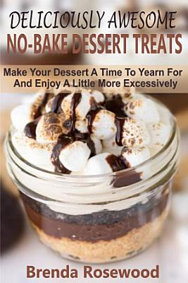 Deliciously Awesome No Bake Dessert Treats