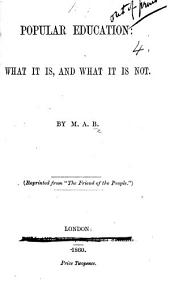 "Popular Education: what it is, and what it is not. By M. A. B. [i.e. M. A. Baines.] Reprinted from ""The Friend of the People."""