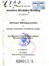 Was ist von der octrogirten österreichischen Verfassung zu halten? Eine unbefangene Würdigung derselben in nationaler, staatsrechtlicher und geschichtlicher Hinsicht (etc.)