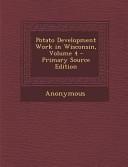 Potato Development Work in Wisconsin, Volume 4 - Primary Source Edition
