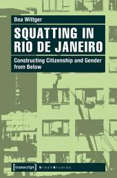 Squatting in Rio de Janeiro: Constructing Citizenship and Gender from Below