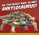 Do You Really Want to Meet Ankylosaurus?