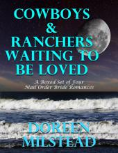 Cowboys & Ranchers Waiting to Be Loved: A Boxed Set of Four Mail Order Bride Romances)