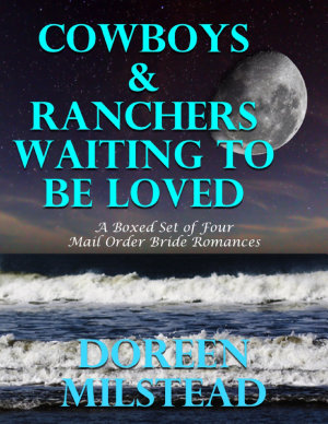 Cowboys   Ranchers Waiting to Be Loved  A Boxed Set of Four Mail Order Bride Romances