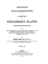 Spicilegium Neilgherrense, Or, a Selection of Neilgherry Plants: Drawn and Coloured from Nature, with Brief Descriptions of Each ; Some General Remarks on the Geography and Affinities of Natural Families of Plants, and Occasional Notices of Their Economical Properties and Uses, Volume 2