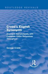 Routledge Revivals: Crabb's English Synonyms (1916): Arranged Alphabetically with Complete Cross References Throughout