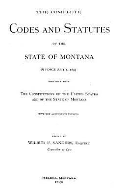 The Complete Codes and Statutes of the State of Montana in Force July 1  1895 PDF