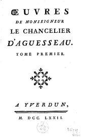 Oeuvres de monseigneur le chancelier d'Aguesseau: Volume1
