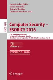 Computer Security – ESORICS 2016: 21st European Symposium on Research in Computer Security, Heraklion, Greece, September 26-30, 2016, Proceedings, Part 2