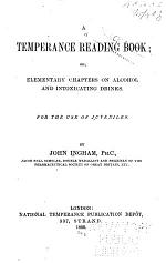 A Temperance Reading Book; Or, Elementary Chapters on Alcohol and Intoxicating Drinks