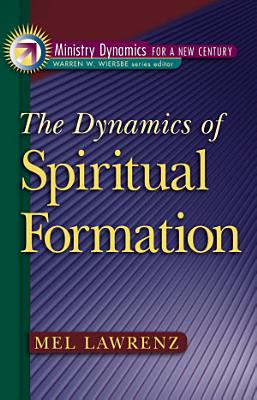 The Dynamics of Spiritual Formation  Ministry Dynamics for a New Century  PDF