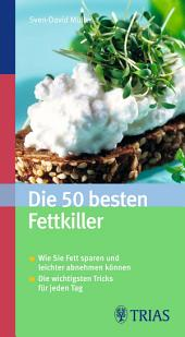 Die 50 besten Fettkiller: Wie Sie Fett sparen und leichter abnehmen- Die wichtigsten Tricks für jeden Tag, Ausgabe 2