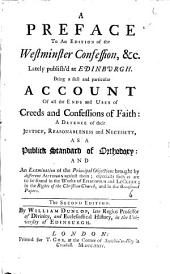 A Preface to an Edition of the Westminster Confession, &c. Lately Publish'd at Edinburgh: Being a Full and Particular Account of All the Ends and Uses of Creeds and Confessions of Faith: ... The Second Edition. By William Dunlop, ...