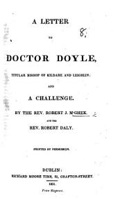 A Letter to Dr. Doyle, ... and a challenge. By ... R. J. MacGhee, and ... R. Daly. [Being a reply to a letter from Dr. Doyle to Lord Farnham on the subject of Church property in Ireland.]