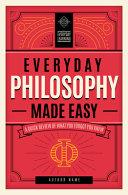 Everyday Philosophy Made Easy