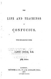 The Life and Teachings of Confucius: With Explanatory Notes