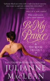 Be My Prince: The Royal Trilogy