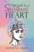 A Chronicle Spiritual Journey Back to the Heart PDF