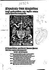 Opuscula Diui Augustini, longe prestantissima, cum duplici indicio cursus Parisiis coimpressa