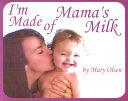 I m Made of Mama s Milk