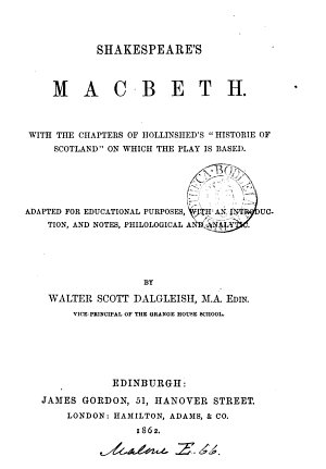 Shakespeare s Macbeth  with the chapters of Hollinshed s  Historie of Scotland  on which the play is based  adapted for educational purposes  with an intr  and notes by W S  Dalgleish