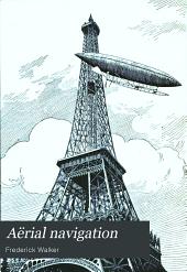Aërial Navigation: A Practical Handbook on the Construction of Dirigible Ballons
