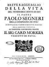Breve ragguaglio della vita del venerabile servo di Dio il padre Paolo Segneri della compagnia di Gesu scritta dal padre Giuseppe Massei della medesima compagnia ..
