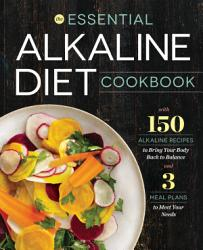 The Essential Alkaline Diet Cookbook 150 Alkaline Recipes To Bring Your Body Back To Balance Book PDF