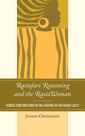 Rastafari Reasoning and the RastaWoman: Gender Constructions in the Shaping of Rastafari Livity